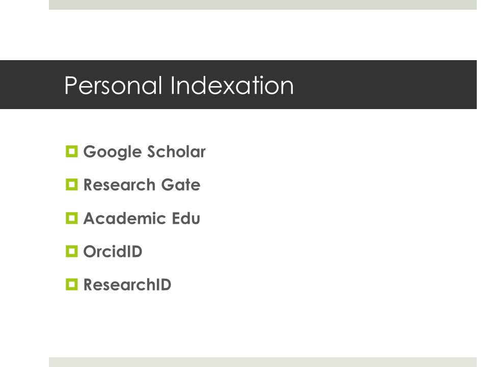 Personal Indexation  Google Scholar  Research Gate  Academic Edu  OrcidID  ResearchID