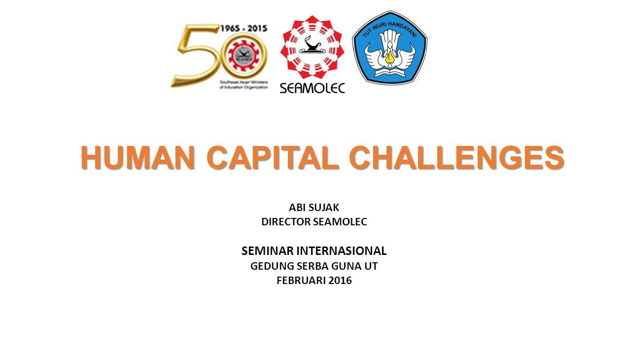 HUMAN CAPITAL CHALLENGES ABI SUJAK DIRECTOR SEAMOLEC SEMINAR INTERNASIONAL GEDUNG SERBA GUNA UT FEBRUARI 2016