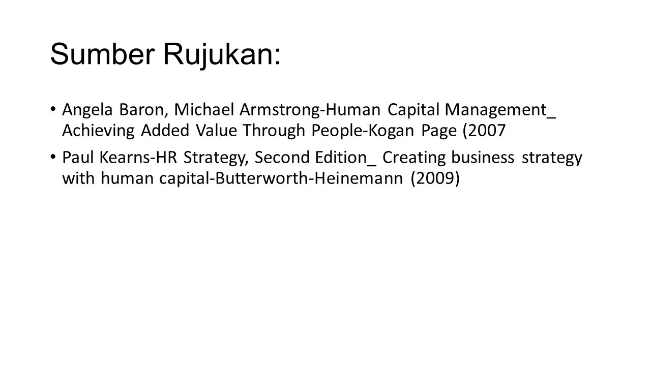 Sumber Rujukan: Angela Baron, Michael Armstrong-Human Capital Management_ Achieving Added Value Through People-Kogan Page (2007 Paul Kearns-HR Strateg