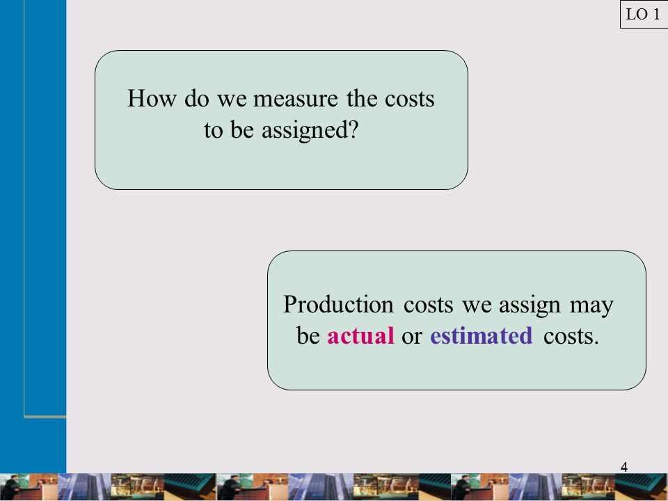 4 How do we measure the costs to be assigned.