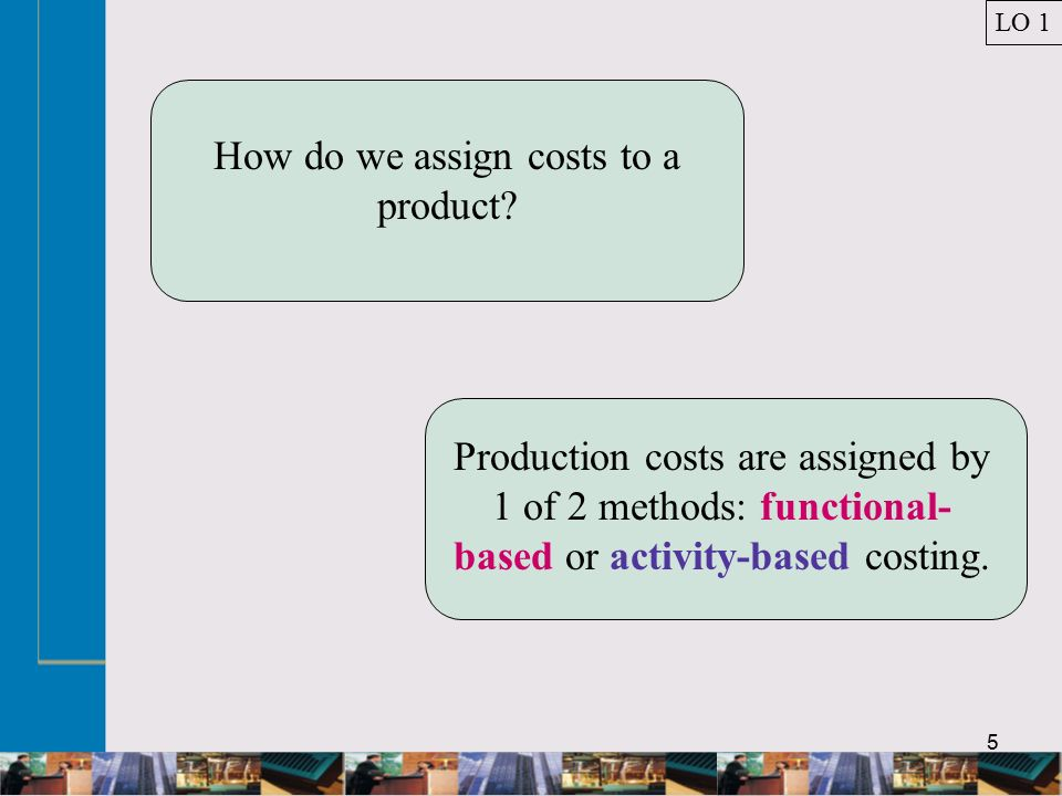 5 How do we assign costs to a product.