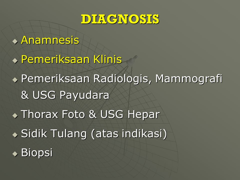 DIAGNOSIS  Anamnesis  Pemeriksaan Klinis  Pemeriksaan Radiologis, Mammografi & USG Payudara  Thorax Foto & USG Hepar  Sidik Tulang (atas indikasi