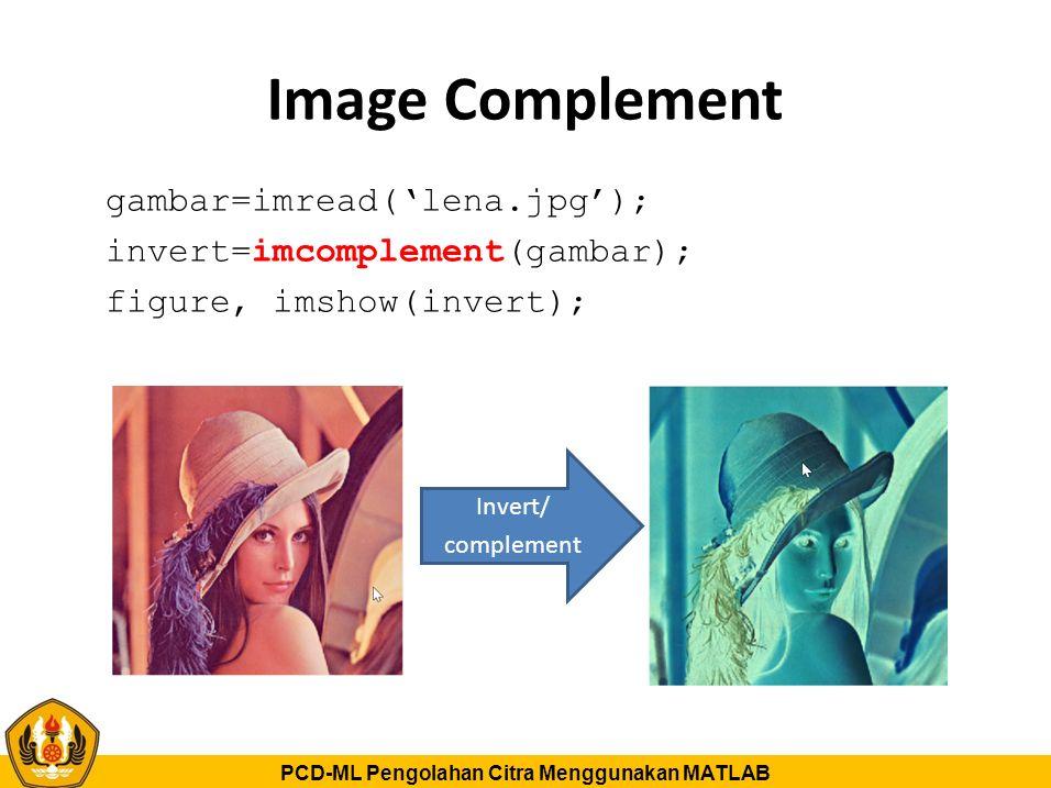 PCD-ML Pengolahan Citra Menggunakan MATLAB Image Complement gambar=imread('lena.jpg'); invert=imcomplement(gambar); figure, imshow(invert); Invert/ co