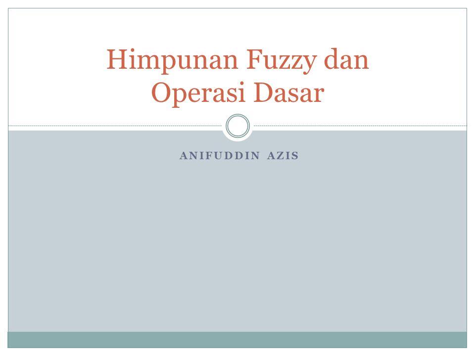 ANIFUDDIN AZIS Himpunan Fuzzy dan Operasi Dasar