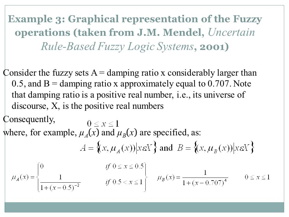 Example 3: Graphical representation of the Fuzzy operations (taken from J.M. Mendel, Uncertain Rule-Based Fuzzy Logic Systems, 2001) Consider the fuzz