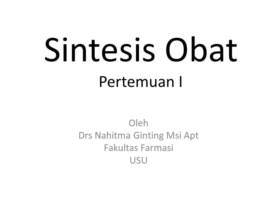 Sintesis Obat Pertemuan I Oleh Drs Nahitma Ginting Msi Apt Fakultas Farmasi USU