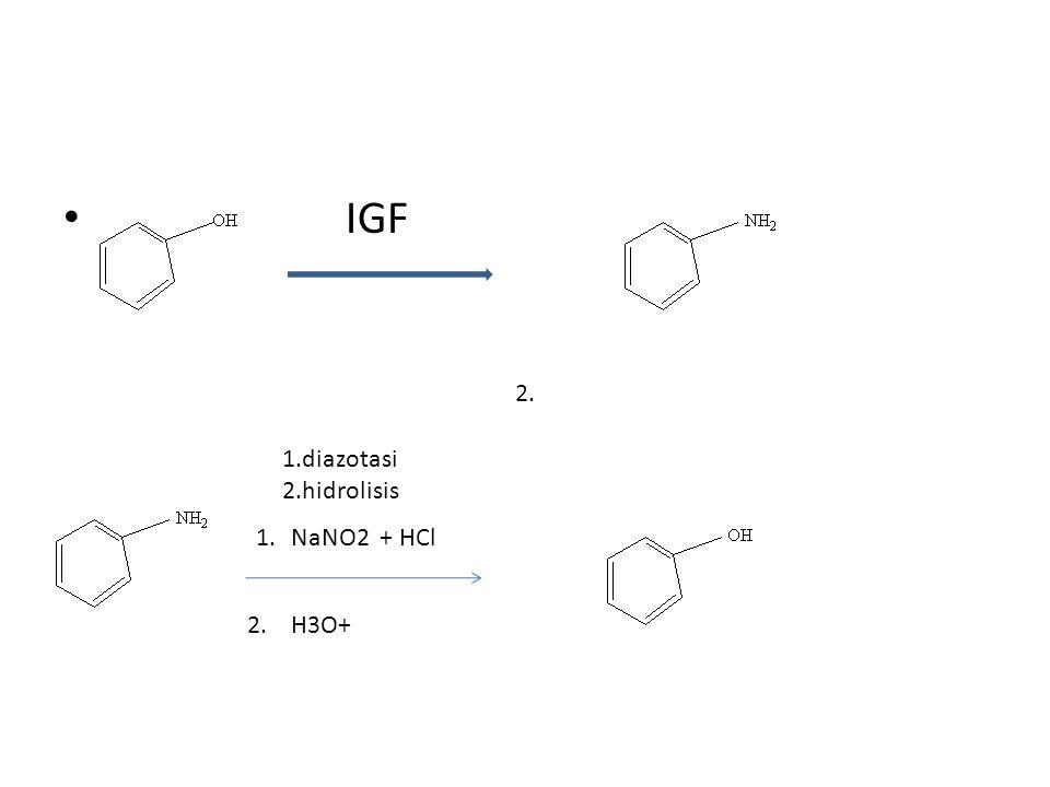 IGF NaNO2 + HCl H3O+ 1.diazotasi 2.hidrolisis 1. 2.