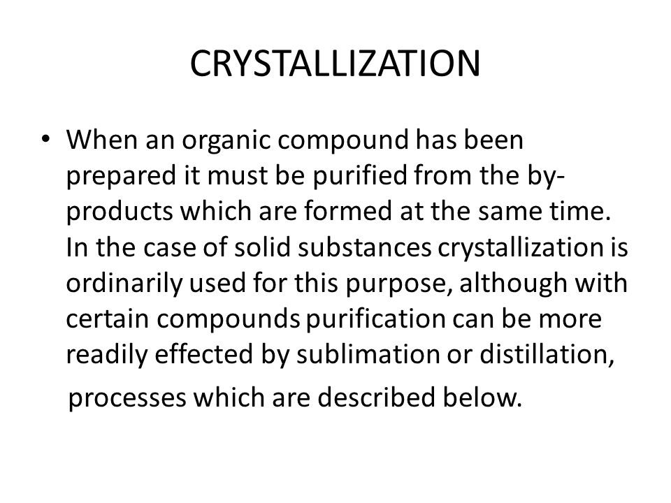 Choice of Solvent The separation of two substances by means of crystallization is based on the fact that they are present in the mixture to be separated into its constituents in different amounts, or on the fact that the two substances possess different solubilities in the liquid used as a solvent.