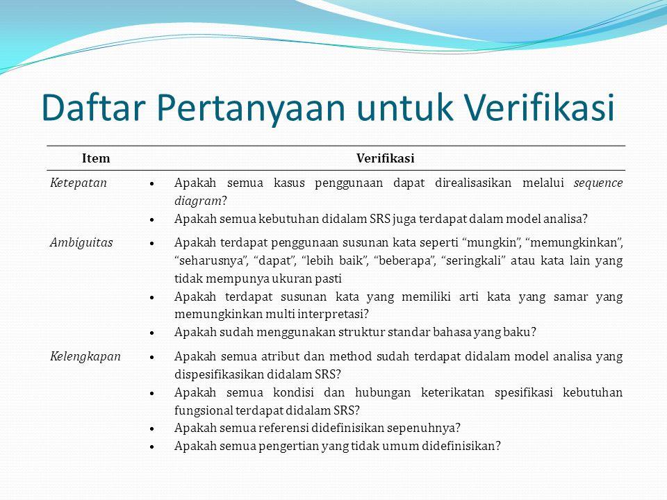 Daftar Pertanyaan untuk Verifikasi ItemVerifikasi Ketepatan  Apakah semua kasus penggunaan dapat direalisasikan melalui sequence diagram.
