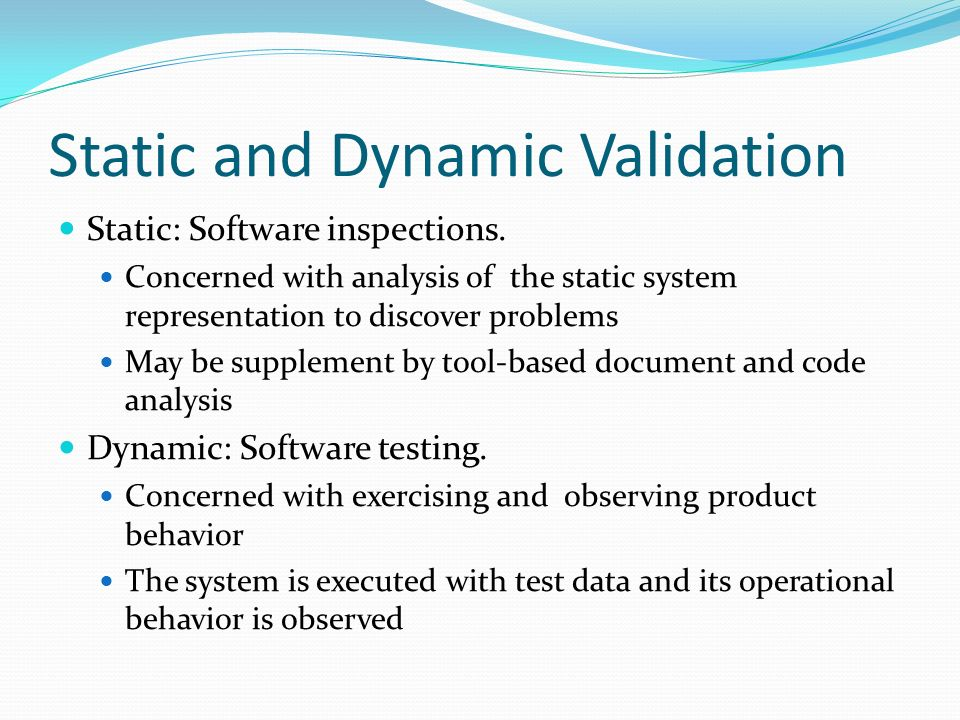 Static and Dynamic Validation Static: Software inspections.
