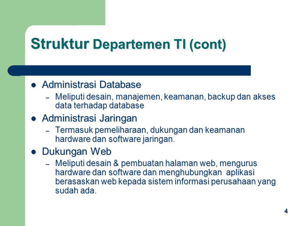 3 Pembangunan Aplikasi Pembangunan Aplikasi – Menangani desain, pembangunan dan implementasi sistem, Dukungan Sistem Dukungan Sistem – Sediakan dukung