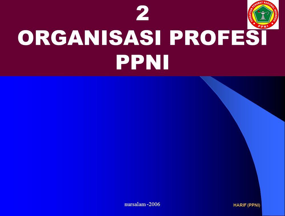 nursalam -2006 2 ORGANISASI PROFESI PPNI HARIF (PPNI)