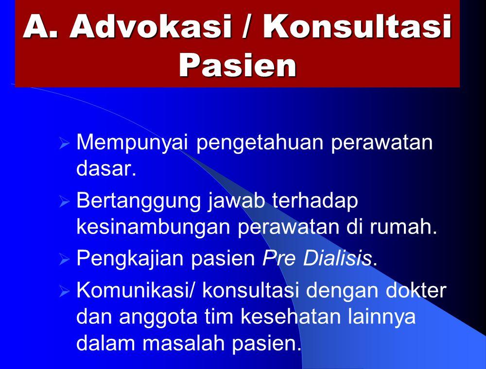 A. Advokasi / Konsultasi Pasien  Mempunyai pengetahuan perawatan dasar.