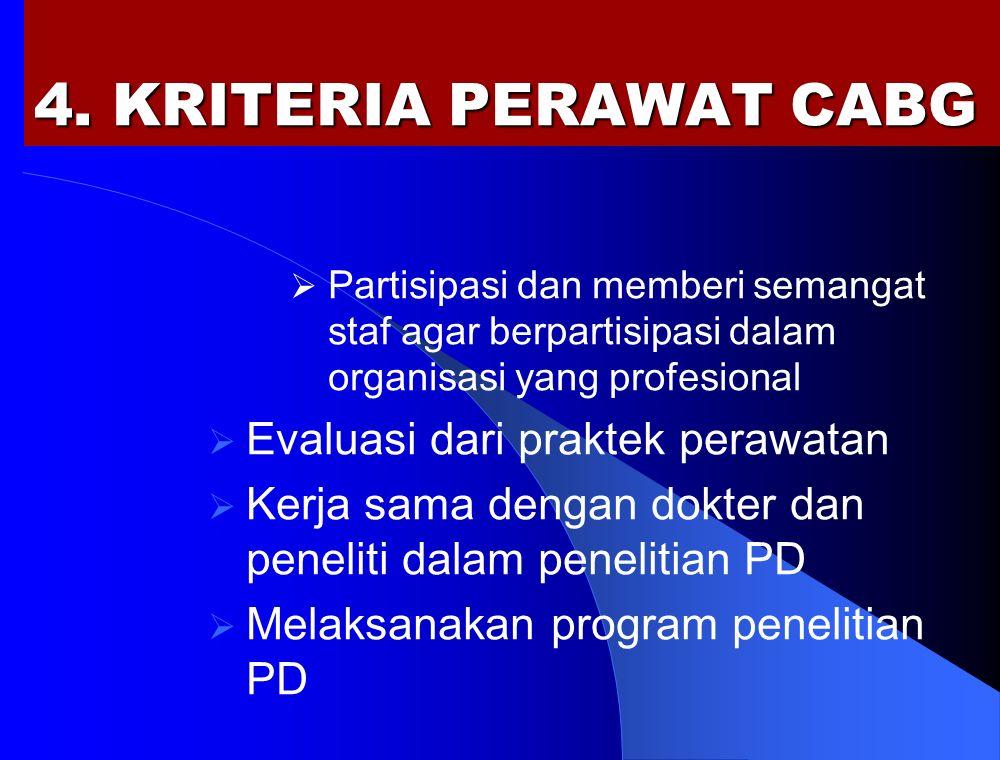 4. KRITERIA PERAWAT CABG  Partisipasi dan memberi semangat staf agar berpartisipasi dalam organisasi yang profesional  Evaluasi dari praktek perawat