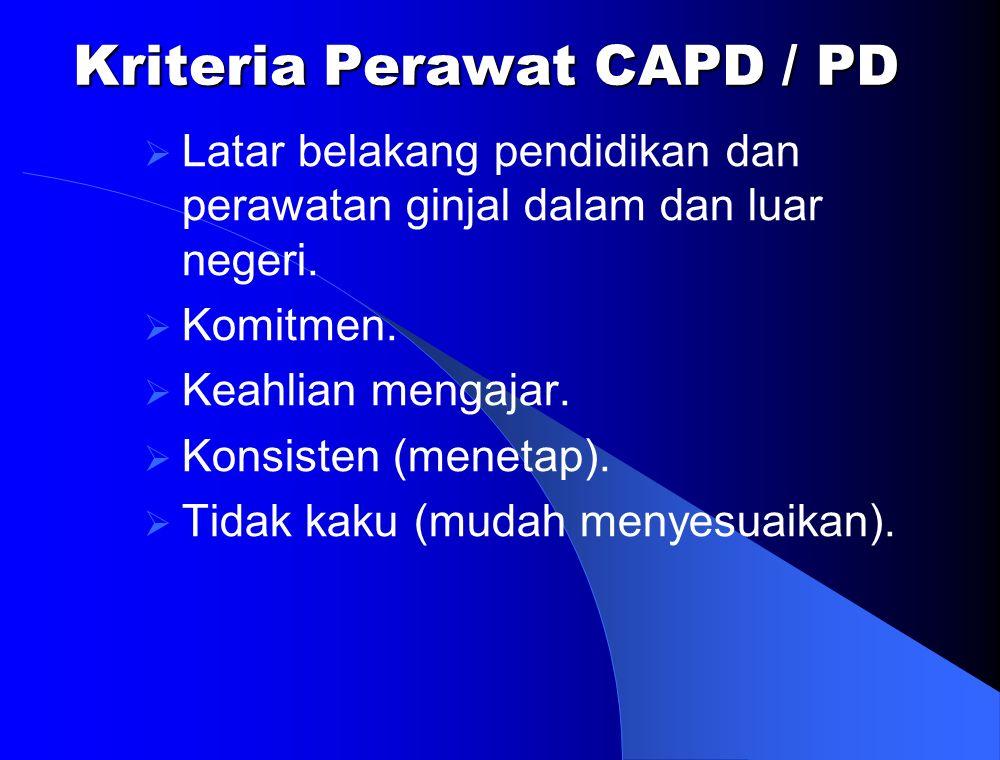 Kriteria Perawat CAPD / PD  Latar belakang pendidikan dan perawatan ginjal dalam dan luar negeri.