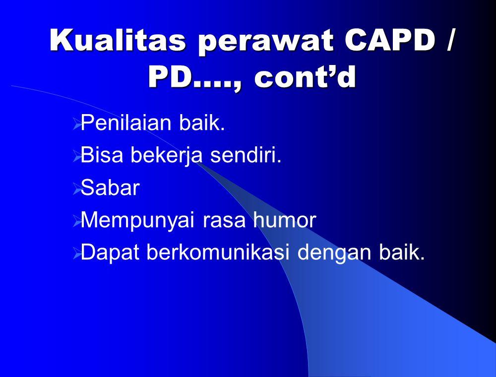 Kualitas perawat CAPD / PD…., cont'd  Penilaian baik.