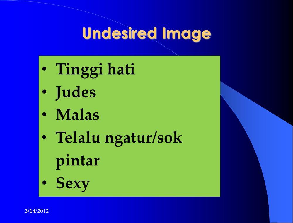 Tinggi hati Judes Malas Telalu ngatur/sok pintar Sexy Undesired Image 3/14/2012