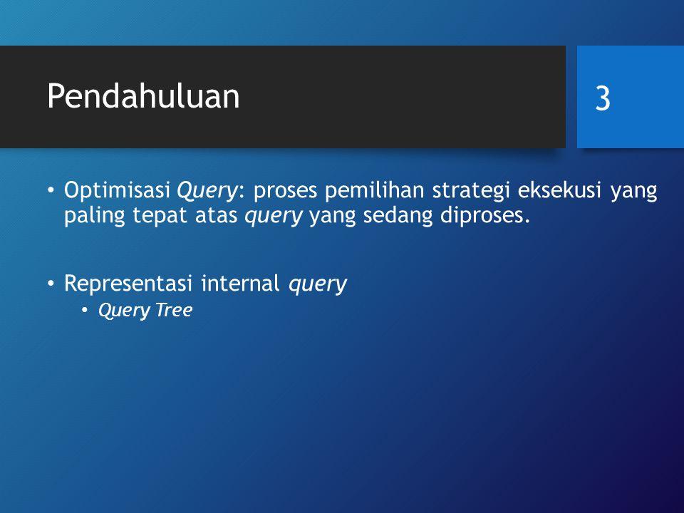 Pendahuluan Optimisasi Query: proses pemilihan strategi eksekusi yang paling tepat atas query yang sedang diproses.