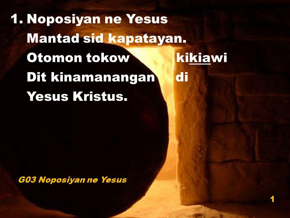 1.Noposiyan ne Yesus Mantad sid kapatayan. Otomon tokow kikiawi Dit kinamanangan di Yesus Kristus.