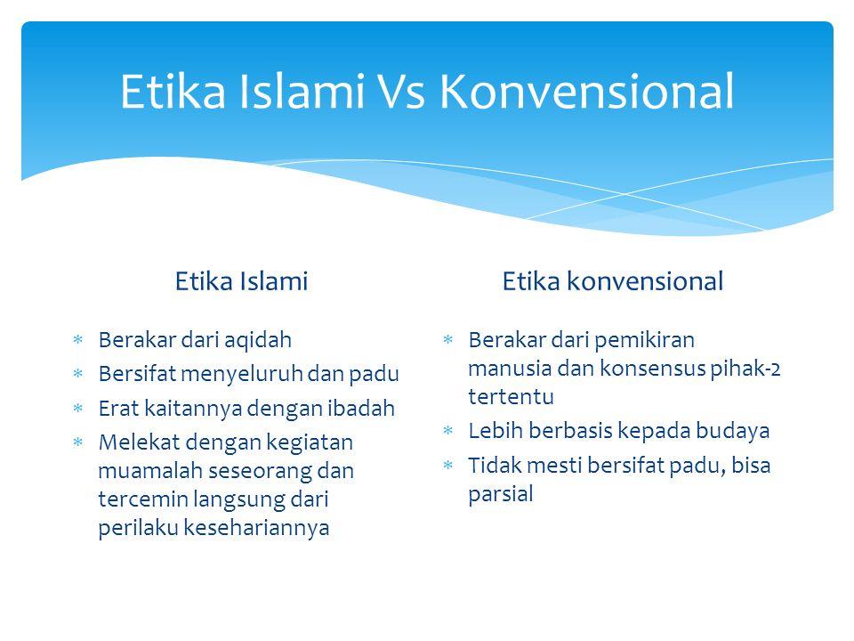 Etika Islami Vs Konvensional Etika Islami  Berakar dari aqidah  Bersifat menyeluruh dan padu  Erat kaitannya dengan ibadah  Melekat dengan kegiata