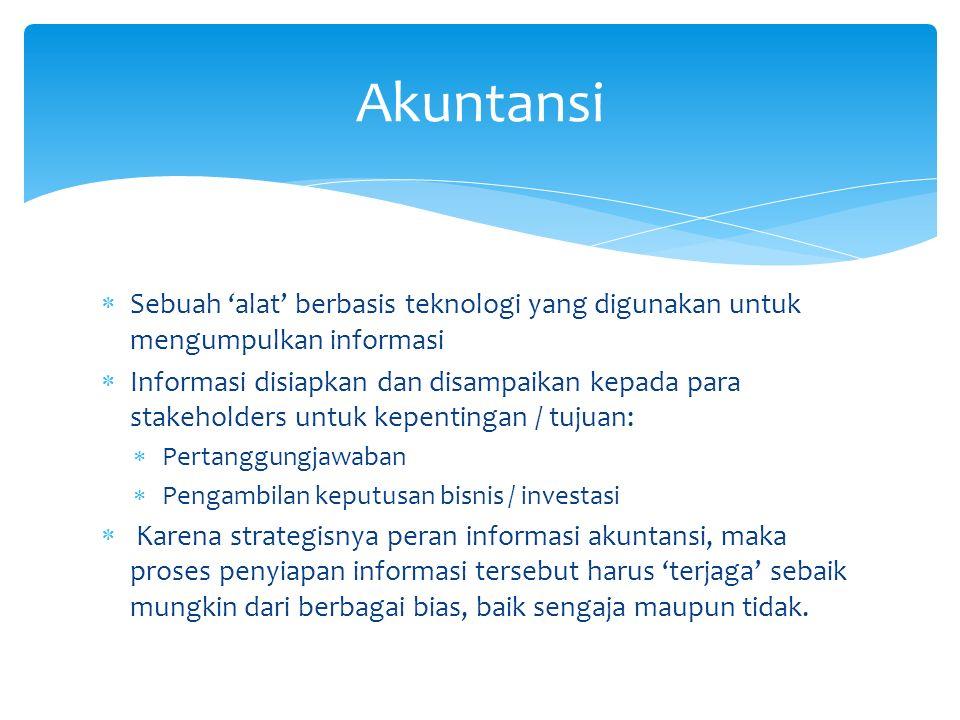  Sebuah 'alat' berbasis teknologi yang digunakan untuk mengumpulkan informasi  Informasi disiapkan dan disampaikan kepada para stakeholders untuk ke