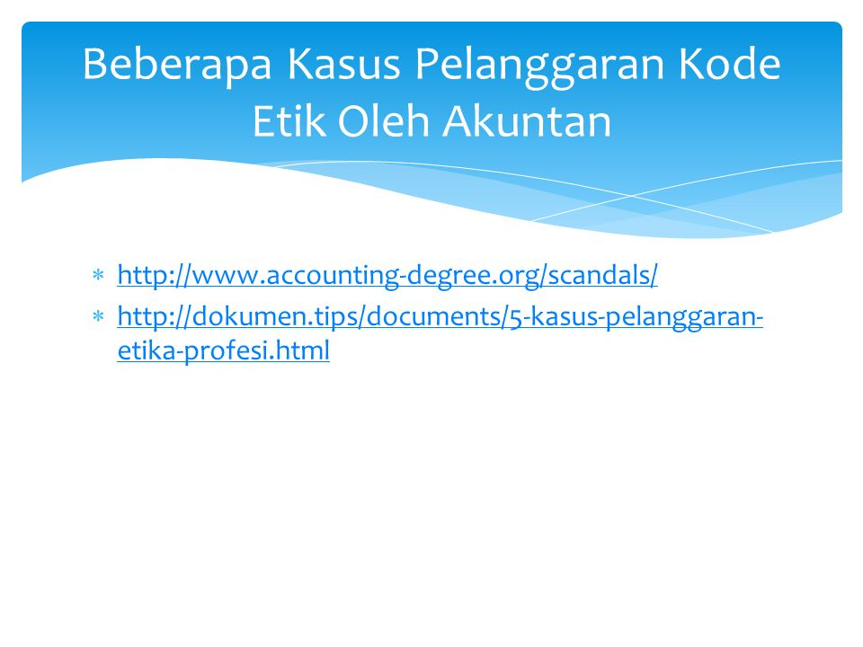  http://www.accounting-degree.org/scandals/ http://www.accounting-degree.org/scandals/  http://dokumen.tips/documents/5-kasus-pelanggaran- etika-pro