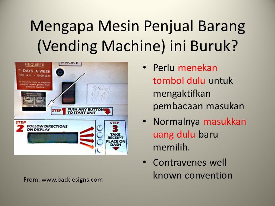 Mengapa Mesin Penjual Barang (Vending Machine) ini Buruk? Perlu menekan tombol dulu untuk mengaktifkan pembacaan masukan Normalnya masukkan uang dulu