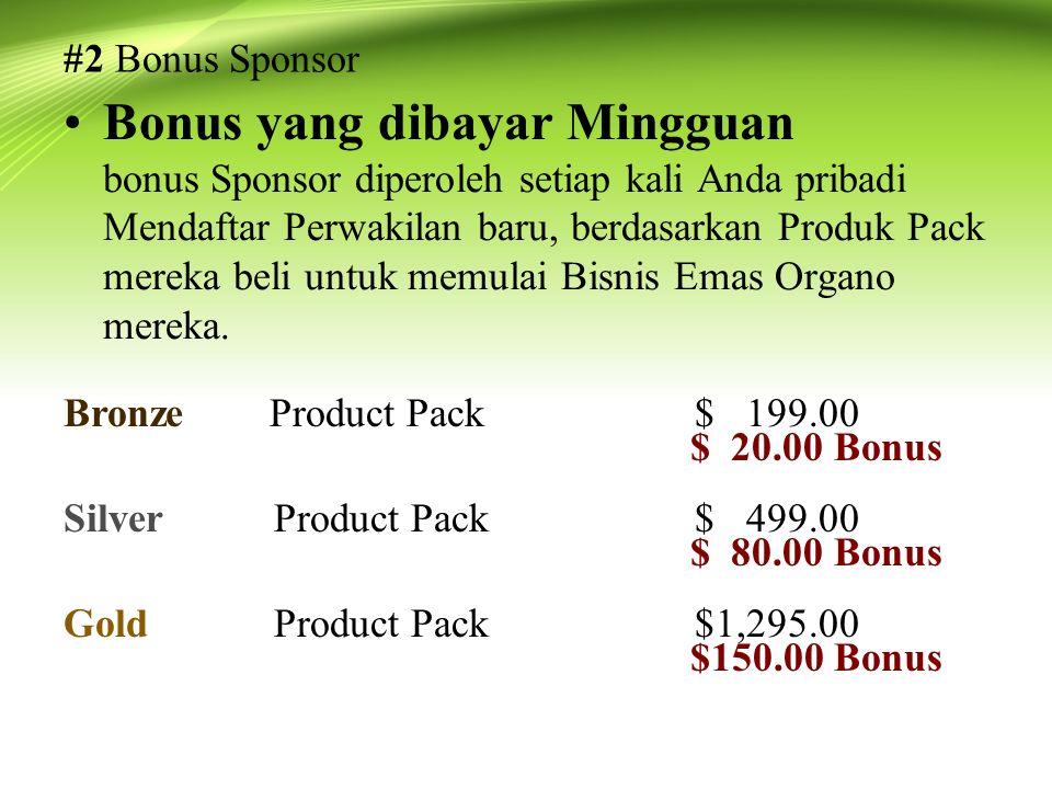 #2 Bonus Sponsor Bonus yang dibayar Mingguan bonus Sponsor diperoleh setiap kali Anda pribadi Mendaftar Perwakilan baru, berdasarkan Produk Pack mereka beli untuk memulai Bisnis Emas Organo mereka.