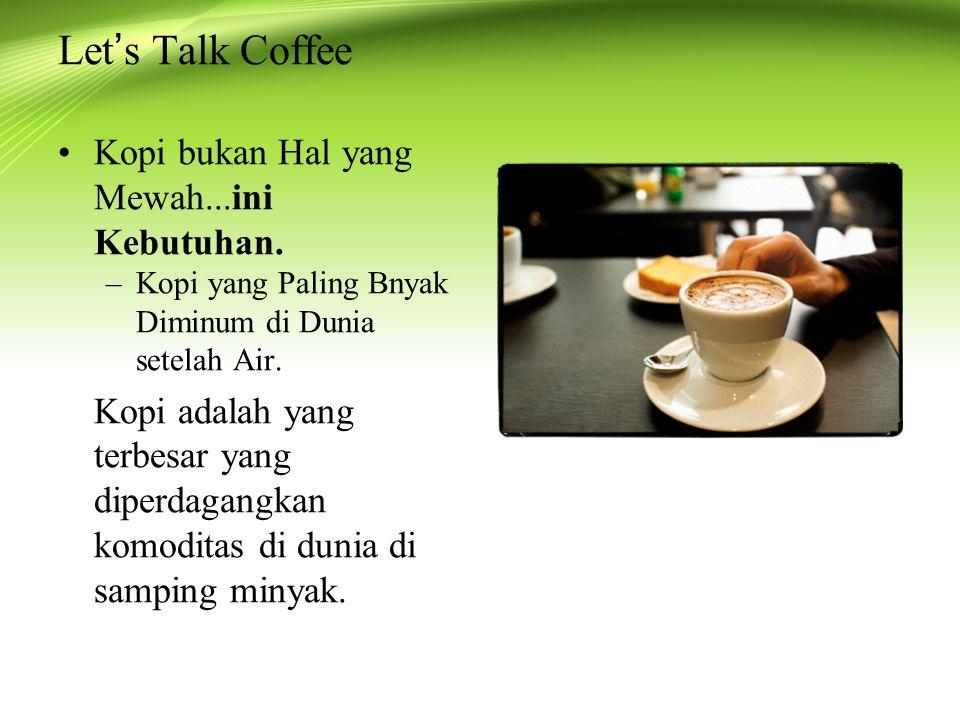 Let ' s Talk Coffee Kopi bukan Hal yang Mewah...ini Kebutuhan.