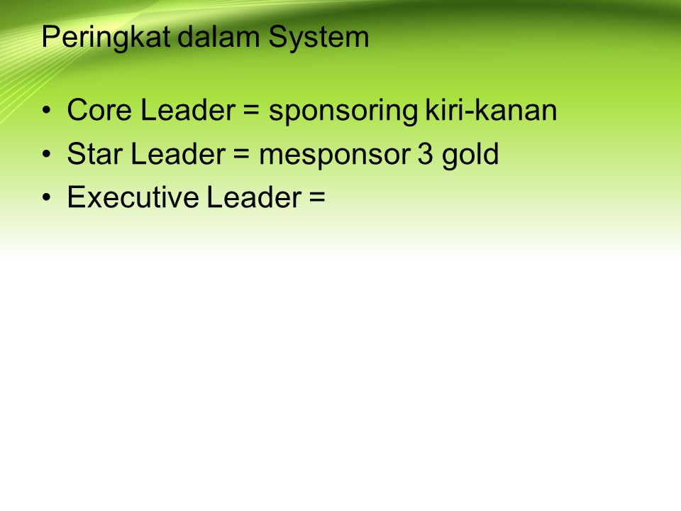 Peringkat dalam System Core Leader = sponsoring kiri-kanan Star Leader = mesponsor 3 gold Executive Leader =