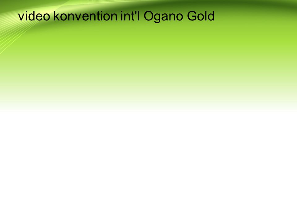 video konvention int l Ogano Gold