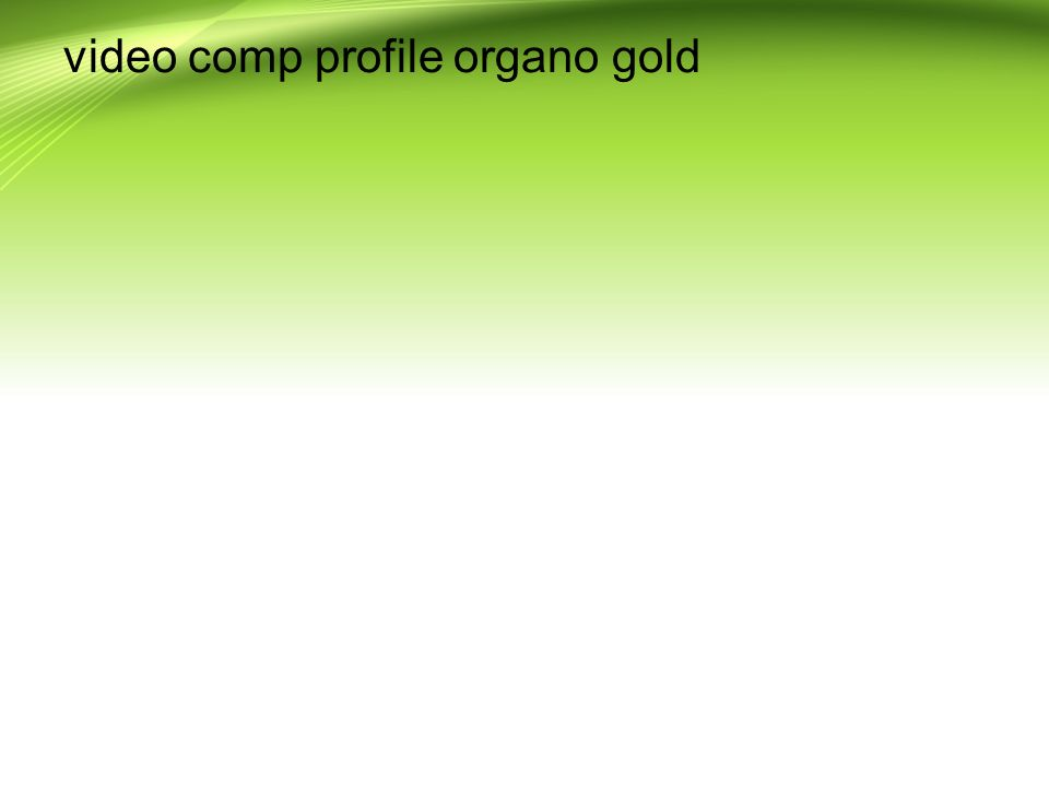 video comp profile organo gold