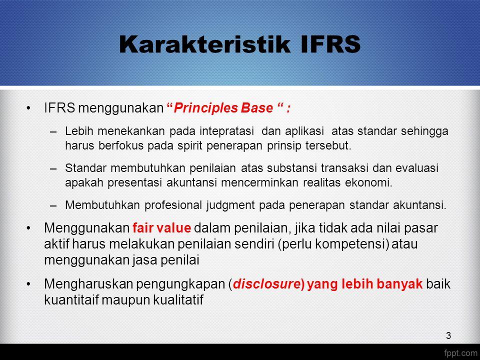 """Karakteristik IFRS IFRS menggunakan """"Principles Base """" : –Lebih menekankan pada intepratasi dan aplikasi atas standar sehingga harus berfokus pada spi"""