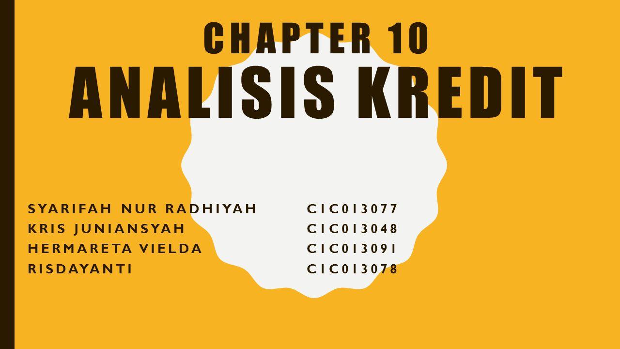 CHAPTER 10 ANALISIS KREDIT SYARIFAH NUR RADHIYAHC1C013077 KRIS JUNIANSYAHC1C013048 HERMARETA VIELDAC1C013091 RISDAYANTIC1C013078