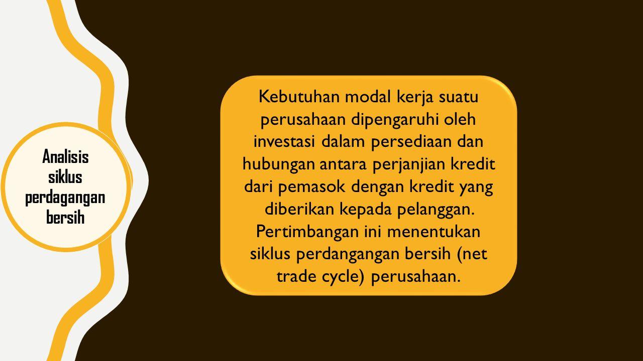 Analisis siklus perdagangan bersih Kebutuhan modal kerja suatu perusahaan dipengaruhi oleh investasi dalam persediaan dan hubungan antara perjanjian k