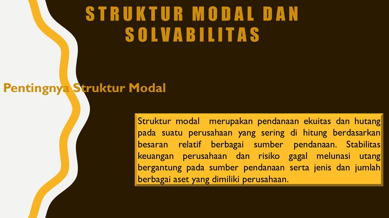 Pentingnya Struktur Modal Struktur modal merupakan pendanaan ekuitas dan hutang pada suatu perusahaan yang sering di hitung berdasarkan besaran relati