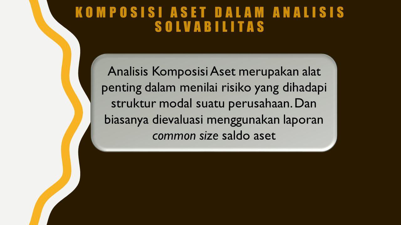 KOMPOSISI ASET DALAM ANALISIS SOLVABILITAS Analisis Komposisi Aset merupakan alat penting dalam menilai risiko yang dihadapi struktur modal suatu peru