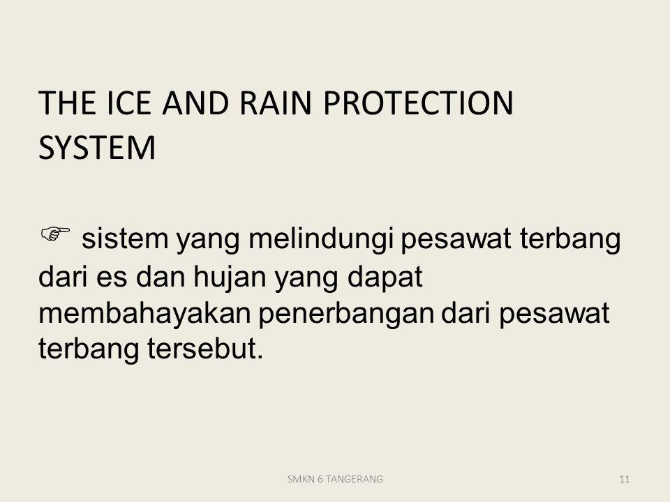 THE ICE AND RAIN PROTECTION SYSTEM  sistem yang melindungi pesawat terbang dari es dan hujan yang dapat membahayakan penerbangan dari pesawat terbang tersebut.