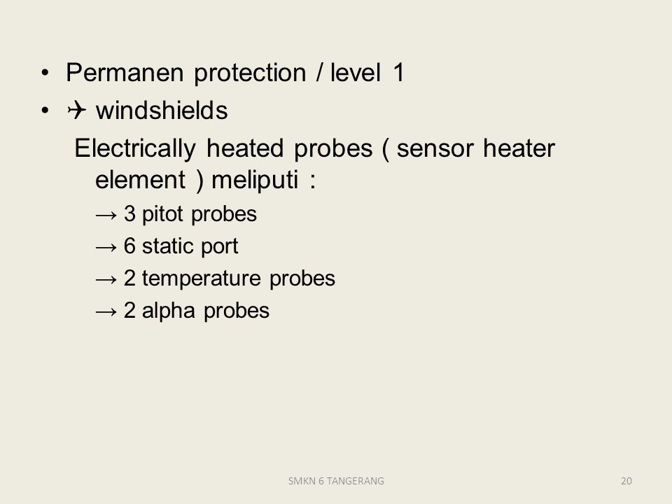 Permanen protection / level 1  windshields Electrically heated probes ( sensor heater element ) meliputi : → 3 pitot probes → 6 static port → 2 tempe