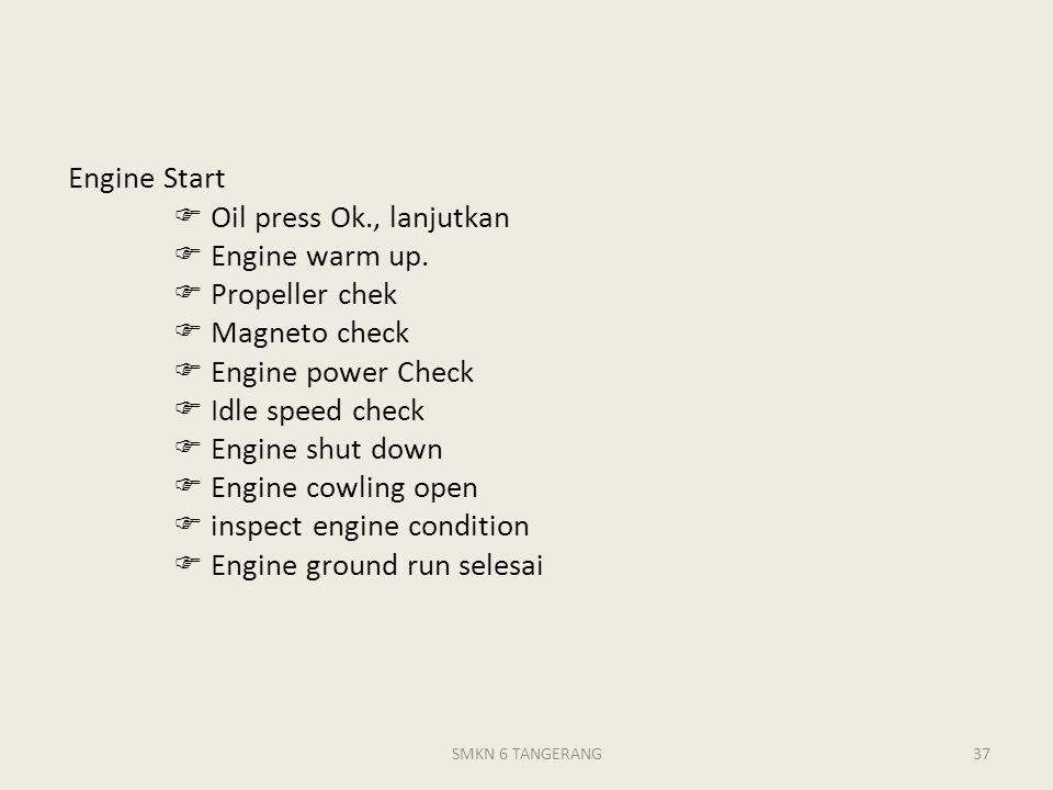 Engine Start  Oil press Ok., lanjutkan  Engine warm up.