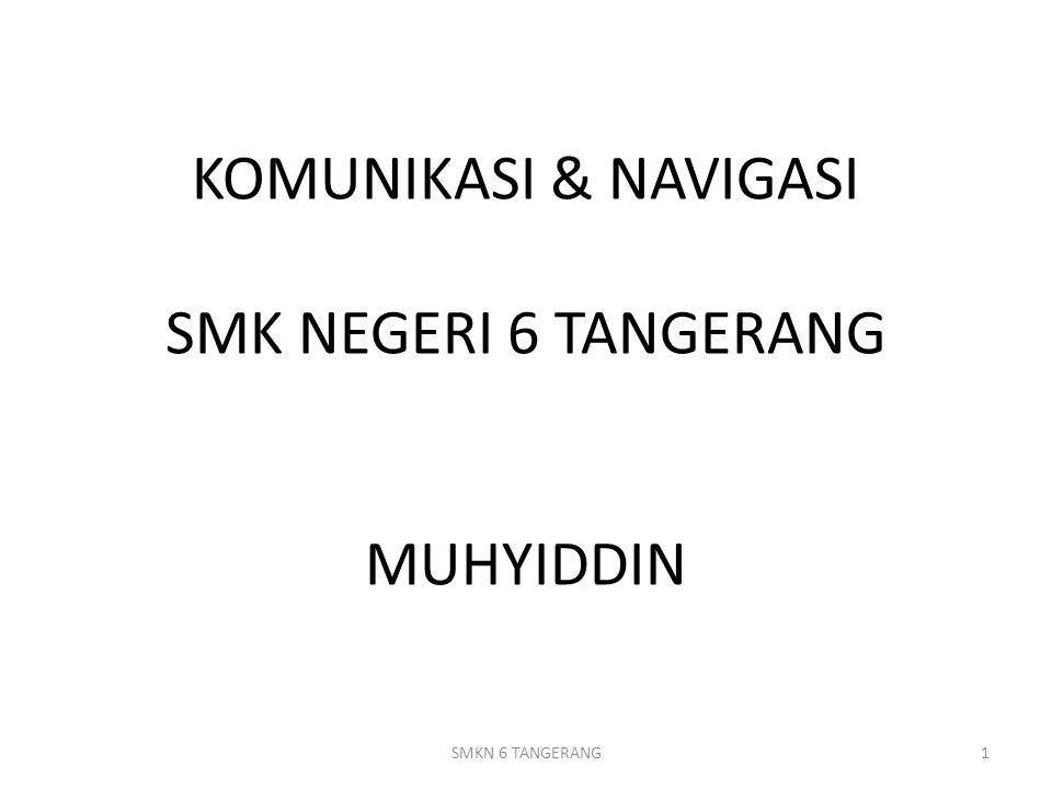KOMUNIKASI & NAVIGASI SMK NEGERI 6 TANGERANG MUHYIDDIN SMKN 6 TANGERANG1