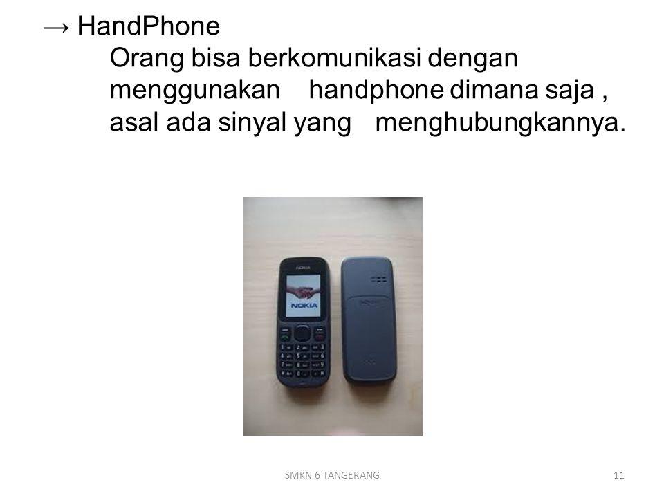 → HandPhone Orang bisa berkomunikasi dengan menggunakan handphone dimana saja, asal ada sinyal yang menghubungkannya.
