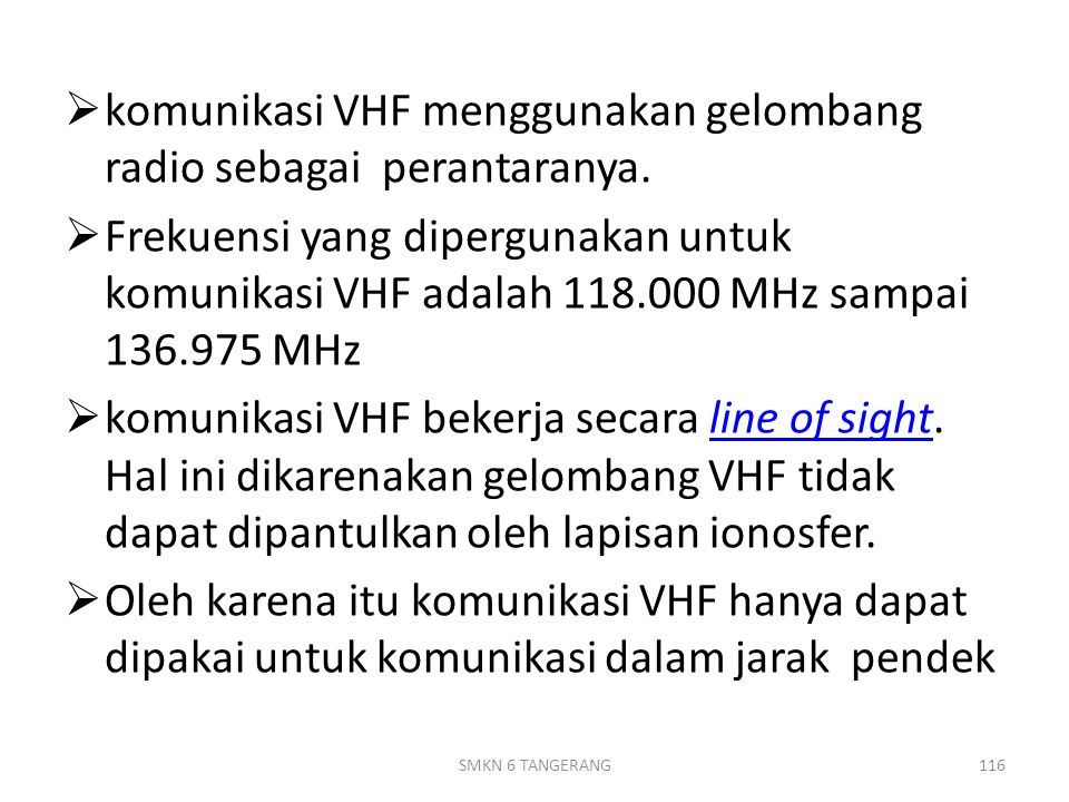  komunikasi VHF menggunakan gelombang radio sebagai perantaranya.