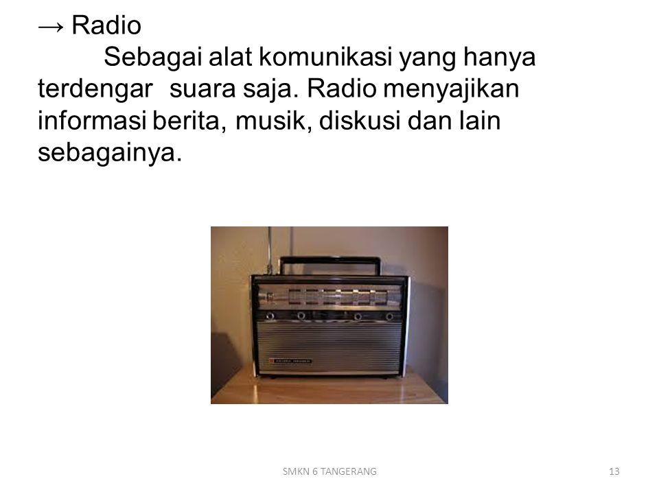 → Radio Sebagai alat komunikasi yang hanya terdengar suara saja.