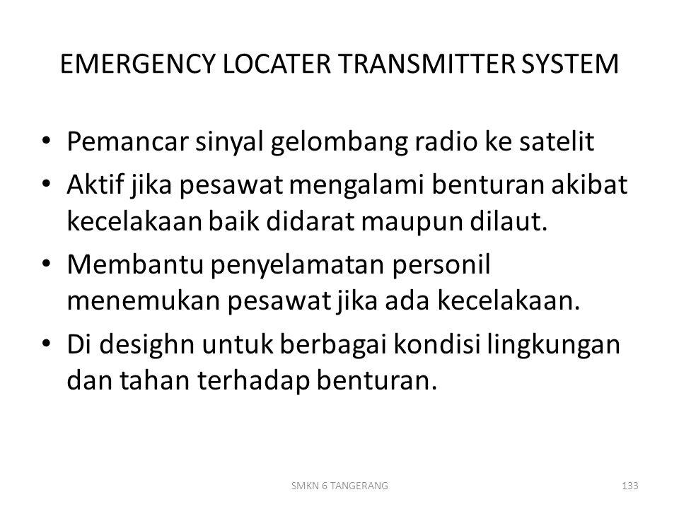 EMERGENCY LOCATER TRANSMITTER SYSTEM Pemancar sinyal gelombang radio ke satelit Aktif jika pesawat mengalami benturan akibat kecelakaan baik didarat maupun dilaut.