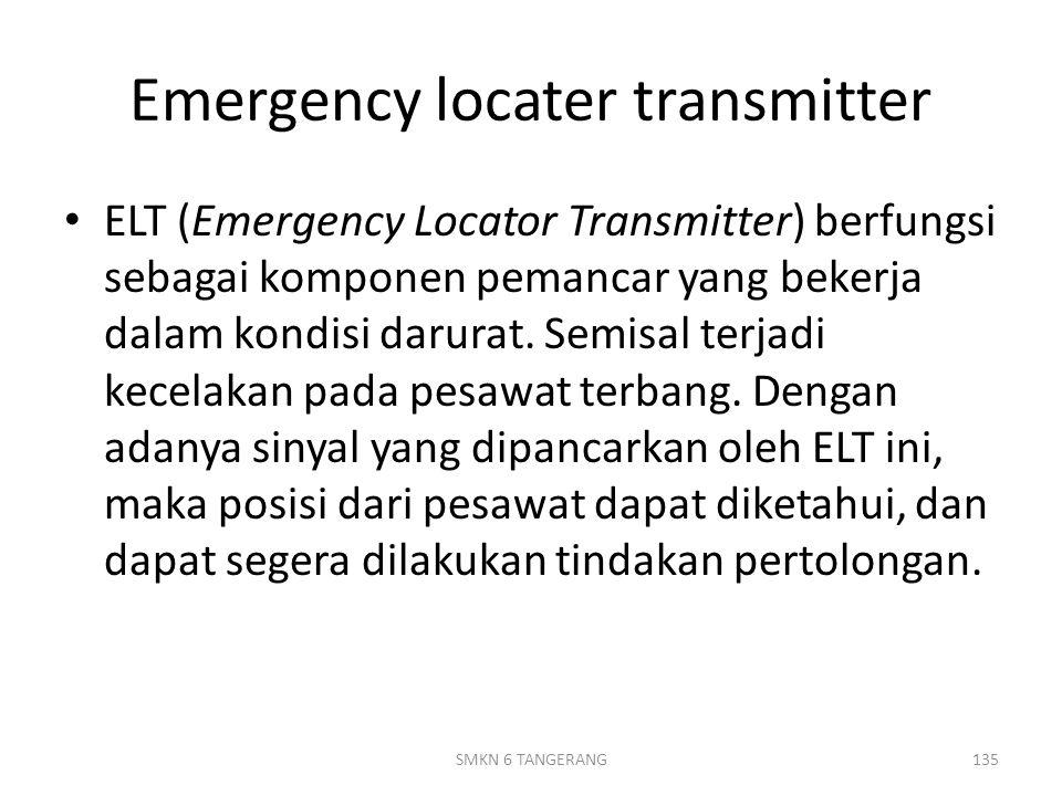 Emergency locater transmitter ELT (Emergency Locator Transmitter) berfungsi sebagai komponen pemancar yang bekerja dalam kondisi darurat.
