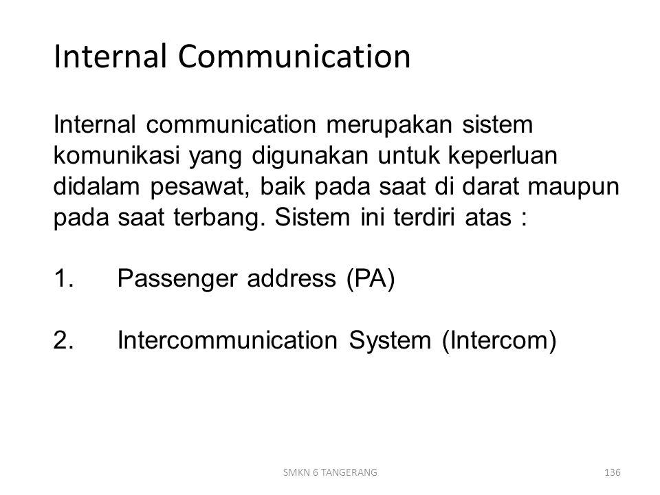 Internal Communication Internal communication merupakan sistem komunikasi yang digunakan untuk keperluan didalam pesawat, baik pada saat di darat maupun pada saat terbang.