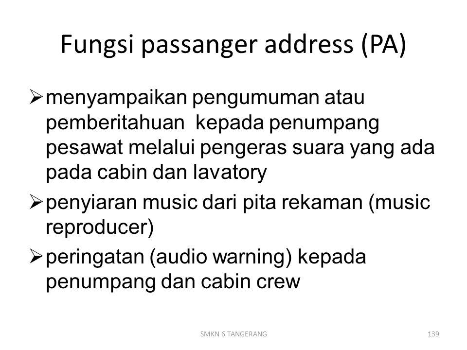 Fungsi passanger address (PA)  menyampaikan pengumuman atau pemberitahuan kepada penumpang pesawat melalui pengeras suara yang ada pada cabin dan lavatory  penyiaran music dari pita rekaman (music reproducer)  peringatan (audio warning) kepada penumpang dan cabin crew 139SMKN 6 TANGERANG