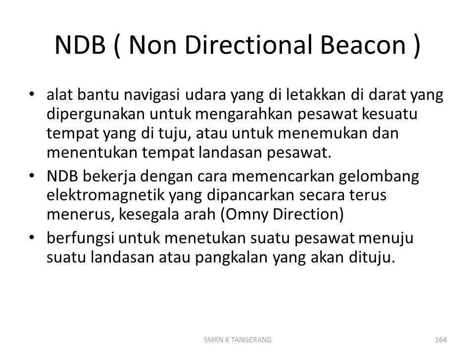 NDB ( Non Directional Beacon ) alat bantu navigasi udara yang di letakkan di darat yang dipergunakan untuk mengarahkan pesawat kesuatu tempat yang di tuju, atau untuk menemukan dan menentukan tempat landasan pesawat.