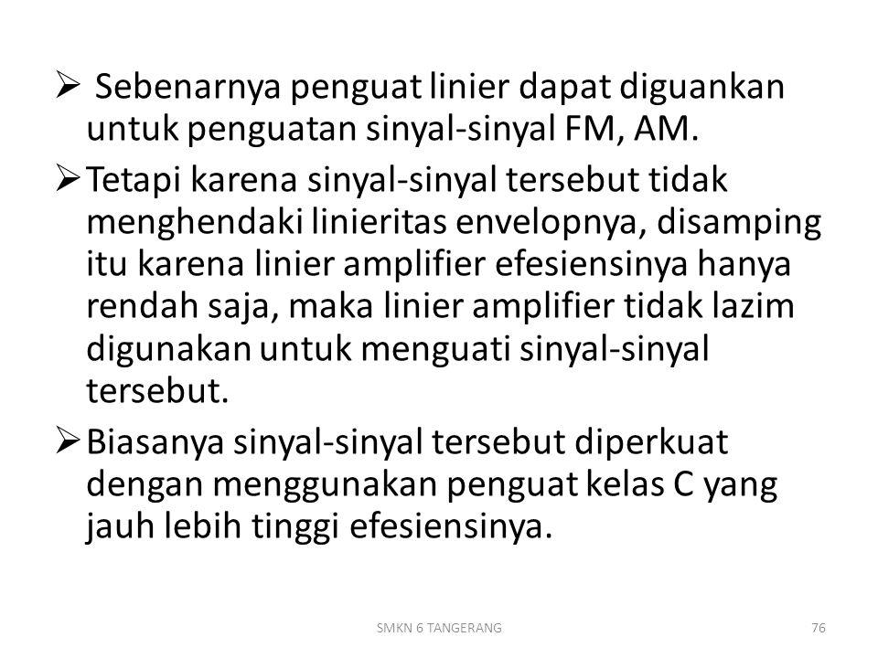  Sebenarnya penguat linier dapat diguankan untuk penguatan sinyal-sinyal FM, AM.